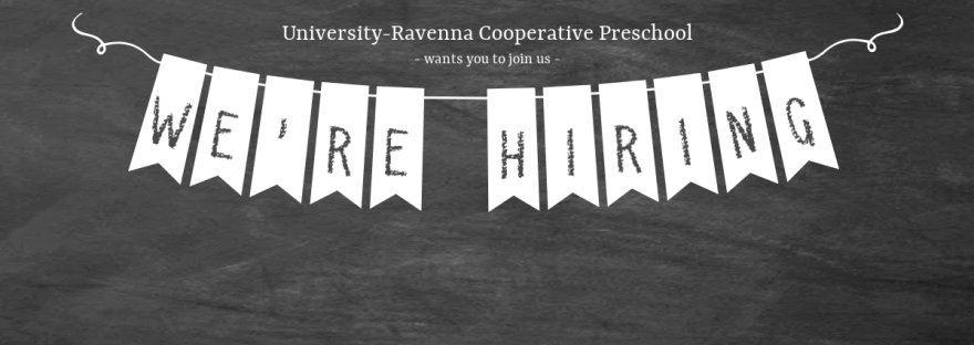 University-Ravenna Cooperative Preschool : Wants you to join us - We're hiring