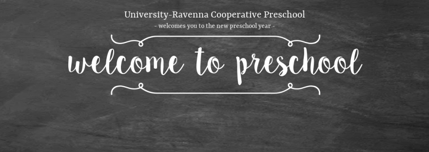 University-Ravenna Cooperative Preschool : Welcomes you to the new preschool year - Welcome to preschool!