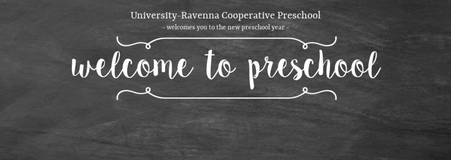 University-Ravenna Cooperative Preschool : Welcomes you to the new preschool year - Welcome to preschool!