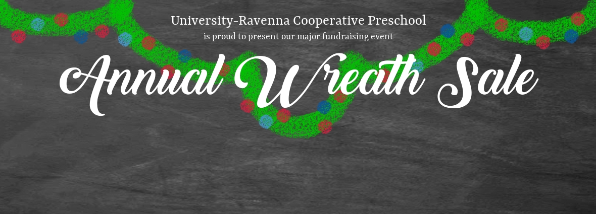 University-Ravenna Cooperative Preschool : Is proud to present our major fundraising event - Annual Wreath Sale