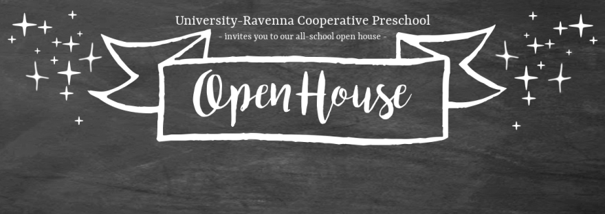 University-Ravenna Cooperative Preschool : Invites you to our all-school open house - Open House!