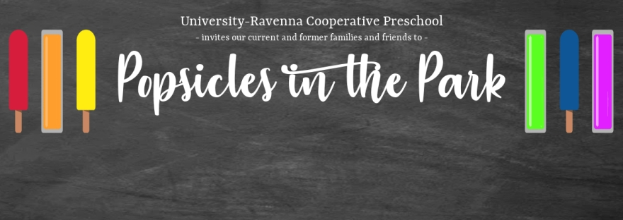 University-Ravenna Cooperative Preschool : invites our current and former families and friends to Popsicles in the Park